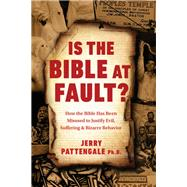 Is the Bible at Fault? by Pattengale, Jerry; Freemyer, Daniel (CON); Deneff, Nicholas (CON), 9781945470691