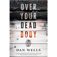 Over Your Dead Body by Wells, Dan, 9780765380692
