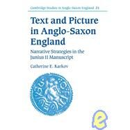 Text and Picture in Anglo-Saxon England: Narrative Strategies in the Junius 11 Manuscript by Catherine E. Karkov, 9780521800693