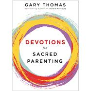 Devotions for Sacred Parenting by Thomas, Gary, 9780310090694