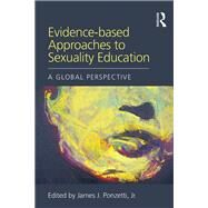 Evidence-based Approaches to Sexuality Education: A Global Perspective by Ponzetti; James, 9781138800694