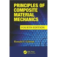 Principles of Composite Material Mechanics, Fourth Edition by Gibson; Ronald F., 9781498720694