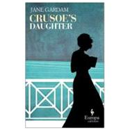 Crusoe's Daughter by Gardam, Jane, 9781609450694