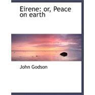 Eirene : Or, Peace on earth by Godson, John, 9780554480695