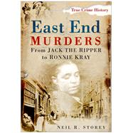 East End Murders : From Jack the Ripper to Ronnie Kray by Unknown, 9780750950695