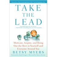 Take the Lead : Motivate, Inspire, and Bring Out the Best in Yourself and Everyone Around You by Myers, Betsy; Mann, John David; Gergen, David; Bennis, Warren, 9781439160695