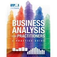 Business Analysis for Practitioners by Project Management Institute, 9781628250695