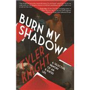 Burn My Shadow A Selective Memory of an X-Rated Life by Knight, Tyler, 9781942600695