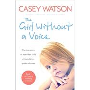 The Girl Without a Voice by Watson, Casey, 9780007510696