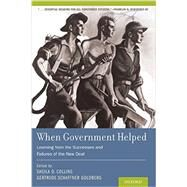 When Government Helped Learning from the Successes and Failures of the New Deal by Collins, Sheila D.; Goldberg, Gertrude Schaffner, 9780199990696