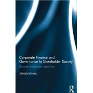 Corporate Finance and Governance in Stakeholder Society: Beyond Shareholder Capitalism by Hirota; Shinichi, 9780415870696