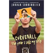 Curveball: The Year I Lost My Grip by Sonnenblick, Jordan, 9780545320696
