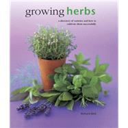 Growing Herbs: A Directory of Varieties and How to Cultivate Them Successfully by Bird, Richard, 9780754830696