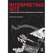 Interpreting Site: Studies in Perception, Representation, and Design by Baudoin; Genevieve, 9781138020696