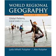 World Regional Geography without Subregions Global Patterns, Local Lives by Pulsipher, Lydia Mihelic; Pulsipher, Alex, 9781464110696