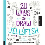 20 Ways to Draw a Jellyfish and 44 Other Amazing Sea Creatures by Dalziel, Trina, 9781631590696