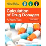 Calculation of Drug Dosages: A Work Text by Ogden, Sheila J., R.N.; Fluharty, Linda K., R.N., 9780323310697