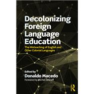 Decolonizing Foreign Language English Education: The Misteaching of English and Other Imperial Languages by Macedo; Donaldo, 9781138320697