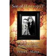 Son Of (Entropy)2 : Personal Memories of A Son of A Chemist, Joseph E. Mayer, and A Nobel Prize Winning Physicist, Maria Goeppert Mayer by Mayer, Peter C., 9781463420697