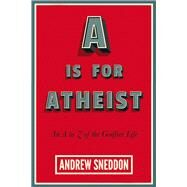 A Is for Atheist by Sneddon, Andrew, 9781634310697