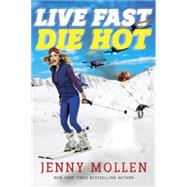 Live Fast Die Hot by Mollen, Jenny, 9780385540698