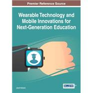 Wearable Technology and Mobile Innovations for Next-generation Education by Holland, Janet, 9781522500698