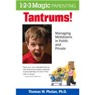 Tantrums!: Managing Meltdowns in Public and Private by Phelan, Thomas W., Ph.d, 9781889140698