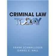 Criminal Law Today Plus MyCJLab with Pearson eText -- Access Card Package by Schmalleger, Frank J.; Hall, Daniel, 9780133140699