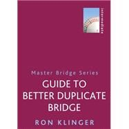 Guide to Better Duplicate Bridge by Klinger, Ron, 9781474600699