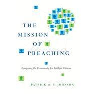 The Mission of Preaching by Johnson, Patrick W. T.; Lose, David J., 9780830840700