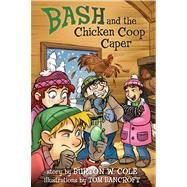 Bash and the Chicken Coop Caper by Cole, Burton; Bancroft, Tom, 9781433680700