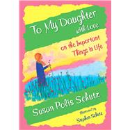 To My Daughter With Love on the Important Things in Life by Schutz, Susan Polis, 9781680880700