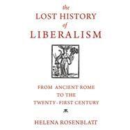 The Lost History of Liberalism by Rosenblatt, Helena, 9780691170701