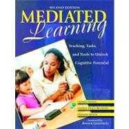 Mediated Learning : Teaching, Tasks, and Tools to Unlock Cognitive Potential by Mandia Mentis, 9781412950701