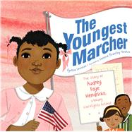 The Youngest Marcher The Story of Audrey Faye Hendricks, a Young Civil Rights Activist by Levinson, Cynthia; Newton, Vanessa  Brantley, 9781481400701