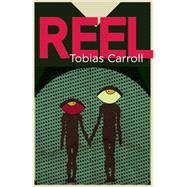Reel A Novel by Carroll, Tobias, 9781942600701