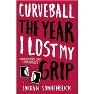 Curveball: The Year I Lost My Grip by Sonnenblick, Jordan, 9780545320702