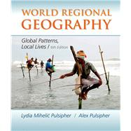 World Regional Geography Global Patterns, Local Lives by Pulsipher, Lydia Mihelic; Pulsipher, Alex, 9781464110702