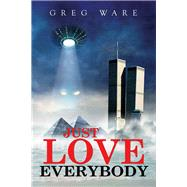 Just Love Everybody by Ware, Greg; Lockwood, Cara; Lewis, R. Steven, 9780996860703