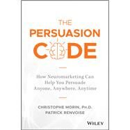 The Persuasion Code by Morin, Christoph; Renvoise, Patrick, 9781119440703