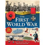 The First World War The Creative Way to Discover History by Miles, Lisa, 9781783120703