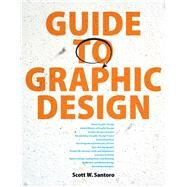 Guide to Graphic Design by Santoro, Scott W., 9780132300704