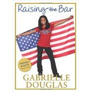 Raising The Bar by Douglas, Gabrielle, 9780310740704