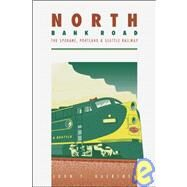 North Bank Road : The Spokane, Portland and Seattle Railway by Gaertner, John T., 9780874220704
