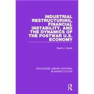 Industrial Restructuring, Financial Instability and the Dynamics of the Postwar US Economy (RLE: Business Cycles) by Carrier; David J., 9781138860704