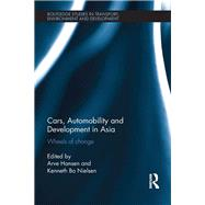 Cars, Automobility and Development in Asia: Wheels of change by Hansen; Arve, 9781138930704