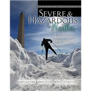 Severe and Hazardous Weather by Rauber, Robert M.; Walsh, John E.; Charlevoix, Donna J., 9781465250704