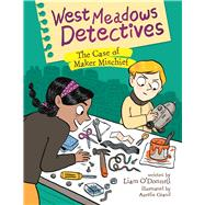 West Meadows Detectives: The Case of Maker Mischief by O'Donnell, Liam; Grand, Aurélie, 9781771470704
