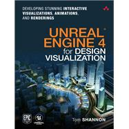 Unreal Engine 4 for Design Visualization Developing Stunning Interactive Visualizations, Animations, and Renderings by Shannon, Tom, 9780134680705
