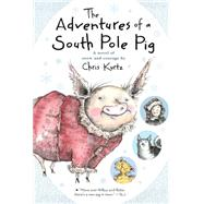 The Adventures of a South Pole Pig by Kurtz, Chris; Reinhardt, Jennifer Black, 9780544540705